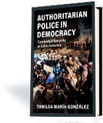 Authoritarian Police in Democracy: Contested Security in Latin America