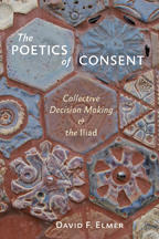 The Poetics of Consent: Collective Decision Making and the Iliad