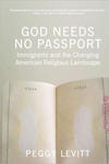God Needs No Passport: Immigrants and the Changing American Religious Landscape