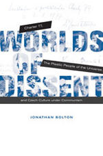 Worlds of Dissent:  Charter 77, The Plastic People of the Universe, and Czech Culture under Communism