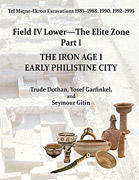 Tel Miqne-Ekron Excavations, 1985–1988, 1990, 1992–1995: Field IV Lower—The Elite Zone, Part 1: The Iron Age I Early Philistine City