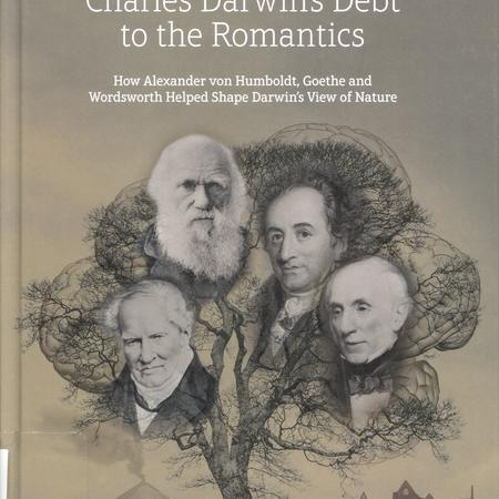 Charles Darwin's debt to the romantics: how Alexander von Humboldt, Goethe and Wordsworth helped shape Darwin's view of nature