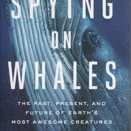 Spying on Whales: the past, present and future of earth's most awesome creatures