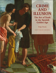 Crime and Illusion: The Art of Truth in the Spanish Golden Age.