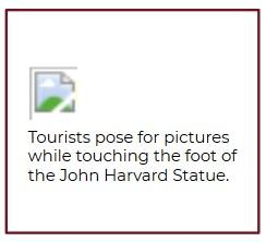 "Broken image symbol with alt text displayed below ""Tourists pose for pictures, touching the foot of the John Harvard Statue""."