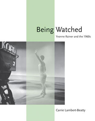 Carrie Lambert-Beatty, Being Watched: Yvonne Rainer and the 1960s (MIT Press, 2008).