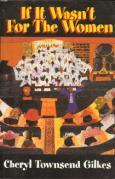 """If It Wasn't for the Women..."": Black Women's Experience and Womanist Culture in Church and Community"