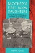 Mother's First-Born Daughters: Early Shaker Writings on Women and Religion
