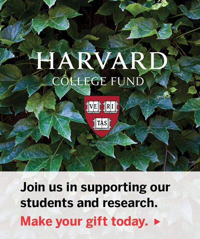 The Harvard College Fund - support our students and research.