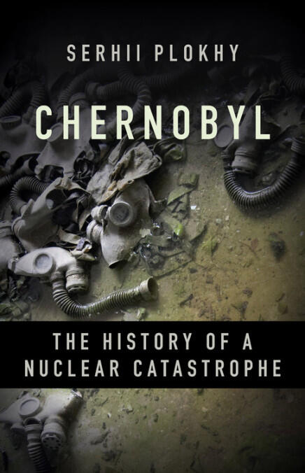Book Cover for Serhii Plokhii's book - Chernobyl: The History of a Nuclear Catastrophe