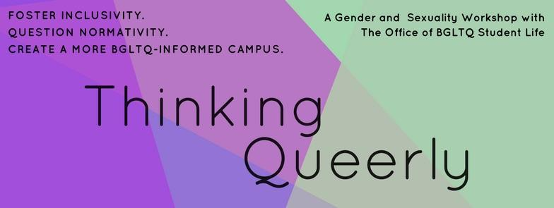 Thinking Queerly, a gender and sexuality workshop with The Office of BGLTQ Student Life