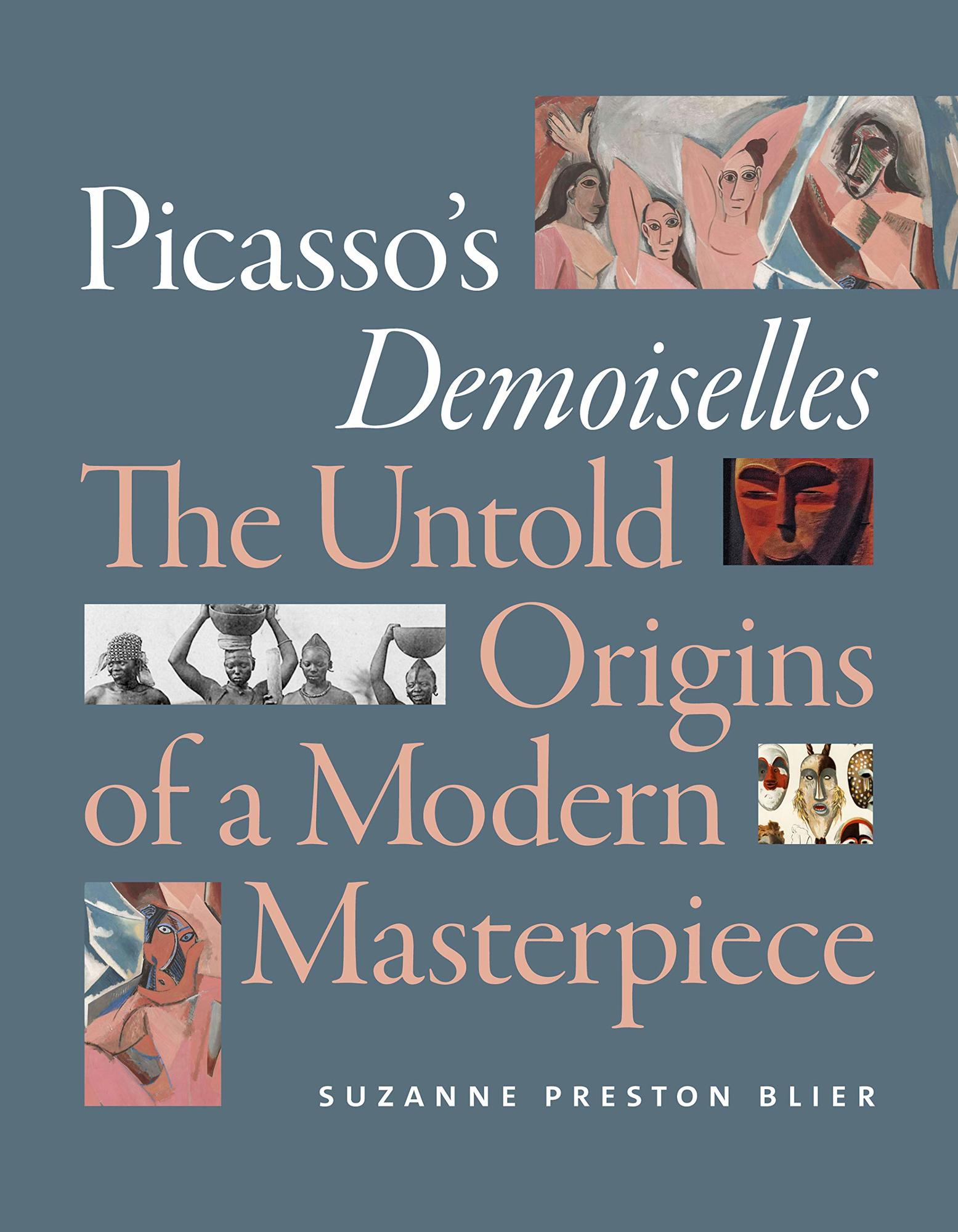 Picasso's Demoiselles: The Untold Origins of a Modern Masterpiece