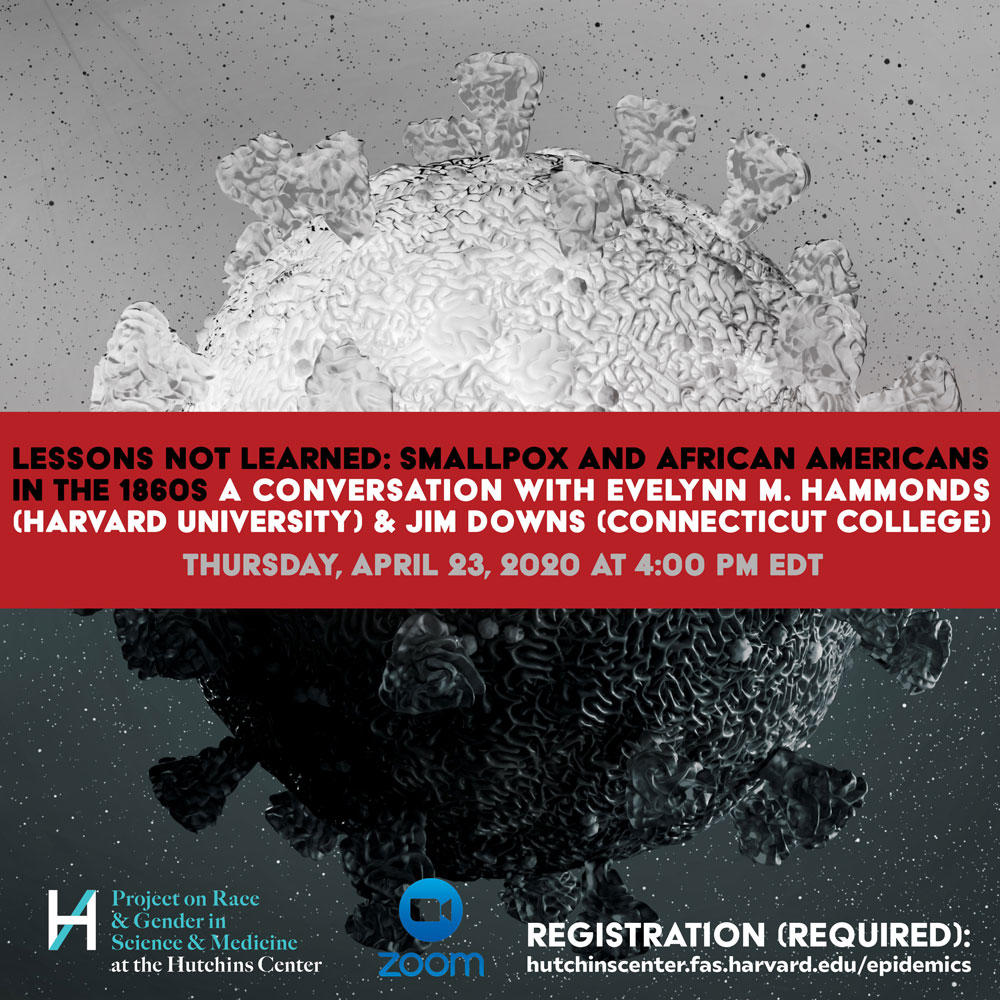 """Lessons Not Learned: Smallpox and African Americans in the 1860s """" Hosted by Professor Evelynn Hammonds -- A Conversation with Professor Jim Downs"""
