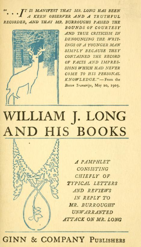 "Image of the cover of a pamphlet titlted ""William J. Long and his Books; a pamphlet consisting chiefly of typical letters and reviews in reply to Mr. Burroughs' unwarranted attack on Mr. Long."""