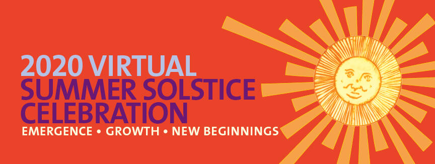 Text: 2020 Virtual Summer Solstice Celebration Emergence Growth New Beginnings.