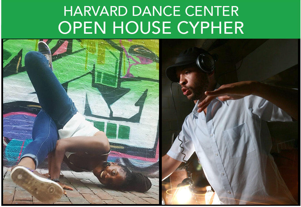 "A Kelly green banner with white text overlaid that reads ""Harvard Dance Center Open House Cypher"" and beneath it are two photos side-by-side. Aysha Upchurch in mid breakdance pose. DJ Stylus the Vibe Conductor in mid-DJ action at a live event."