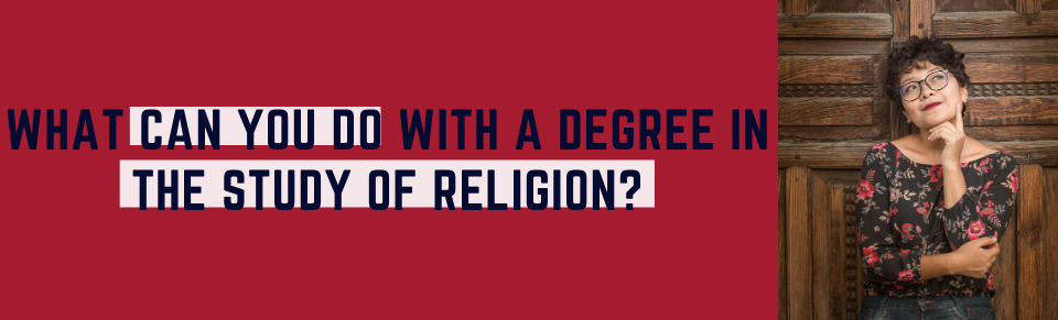 What can you do with a degree in the Study of Religion?