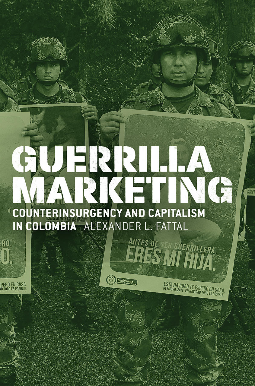 Guerrilla Marketing: Counter Insurgency and Capitalism in Columbia