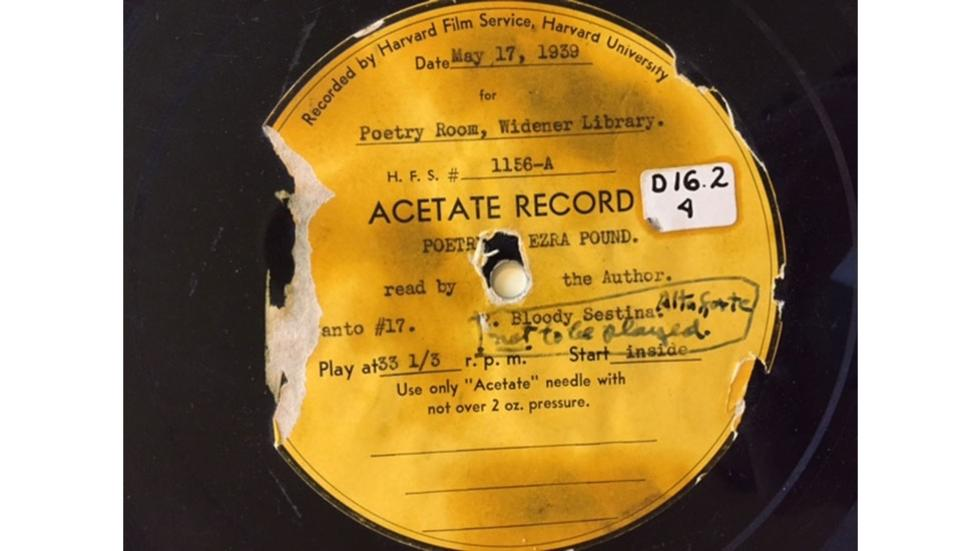 01/06 Acetate record containing Ezra Pound reading Sestina: Altaforte May 17, 1939. Courtesy the Woodberry Poetry Room.