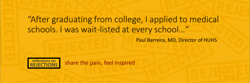 "A quote by Dr. Paul Barreira: """"After graduating from college, I applied to medical schools. I was waitlisted at every school..."""