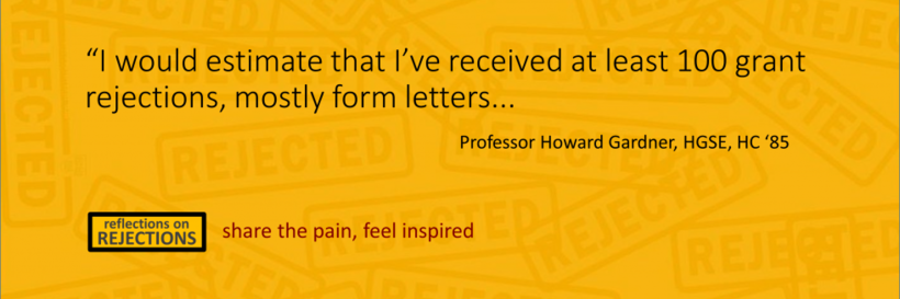 "A quote by Professor Howard Gardner: ""I would estimate that I've received at least 100 grant rejections, mostly form letters..."""