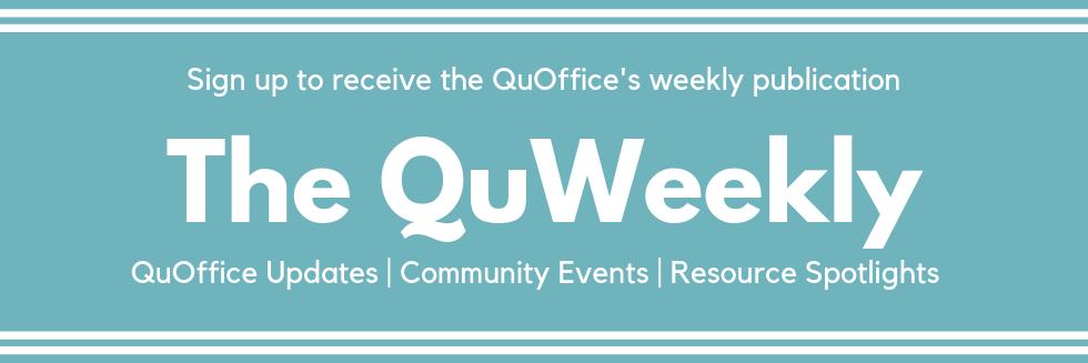 Sign up for our weekly newsletter, the QuWeekly!
