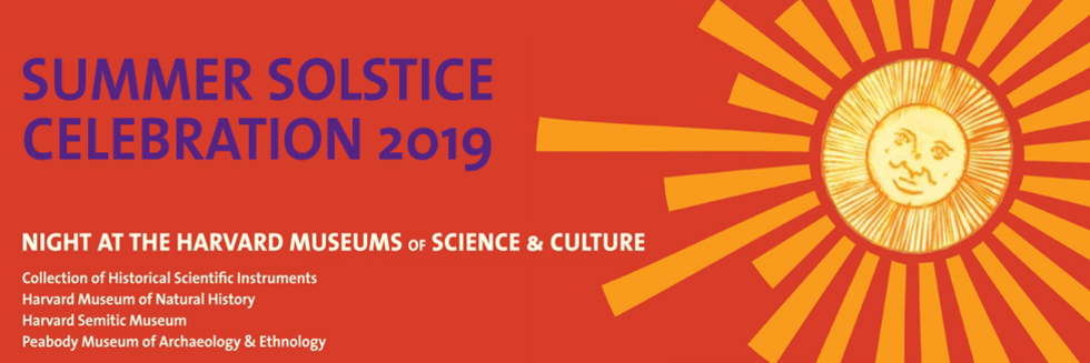 Text: Summer Solstice Celebration 2019 Night at the Harvard Museums of Science and Culture: Collection of Historical Scientific Instruments, Harvard Museum of Natural History, Harvard Semitic Museum, Peabody Museum of Archaeology and Ethnology